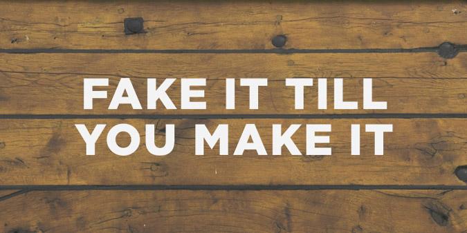 636000770283627852-1500885113_Fake-It-Till-You-Make-It